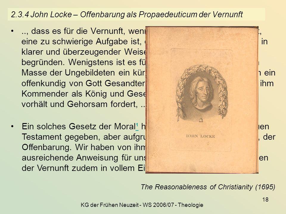 KG der Frühen Neuzeit - WS 2006/07 - Theologie 18 2.3.4 John Locke – Offenbarung als Propaedeuticum der Vernunft.., dass es für die Vernunft, wenn sie