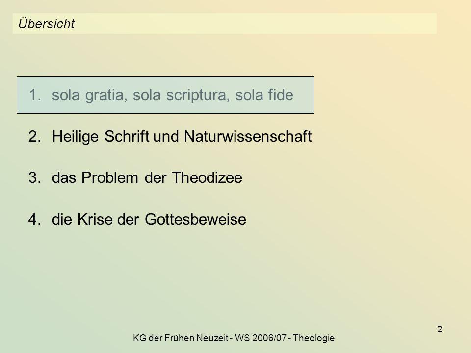 KG der Frühen Neuzeit - WS 2006/07 - Theologie 2 Übersicht 1.sola gratia, sola scriptura, sola fide 2.Heilige Schrift und Naturwissenschaft 3.das Prob