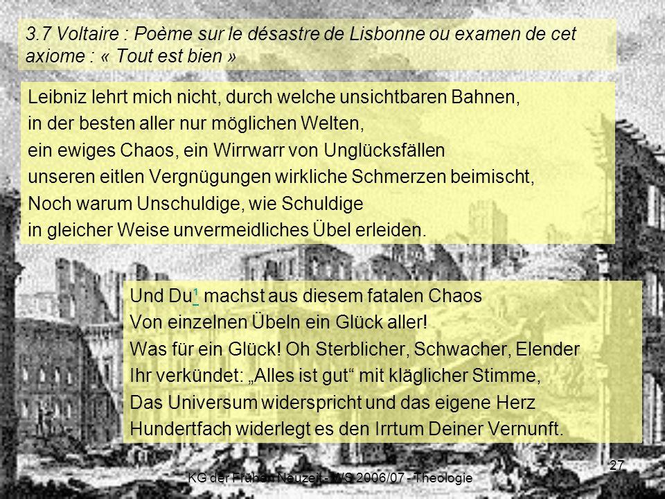 KG der Frühen Neuzeit - WS 2006/07 - Theologie 27 3.7 Voltaire : Poème sur le désastre de Lisbonne ou examen de cet axiome : « Tout est bien » Leibniz