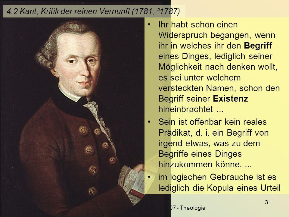 KG der Frühen Neuzeit - WS 2006/07 - Theologie 31 4.2 Kant, Kritik der reinen Vernunft (1781, ²1787) Ihr habt schon einen Widerspruch begangen, wenn i