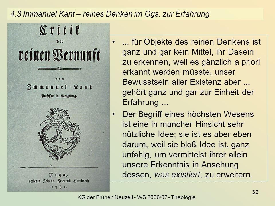 KG der Frühen Neuzeit - WS 2006/07 - Theologie 32 4.3 Immanuel Kant – reines Denken im Ggs. zur Erfahrung... für Objekte des reinen Denkens ist ganz u