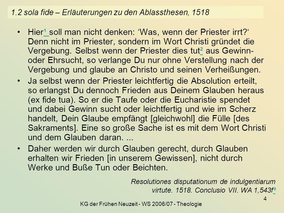 KG der Frühen Neuzeit - WS 2006/07 - Theologie 4 1.2 sola fide – Erläuterungen zu den Ablassthesen, 1518 Hier¹ soll man nicht denken: Was, wenn der Pr