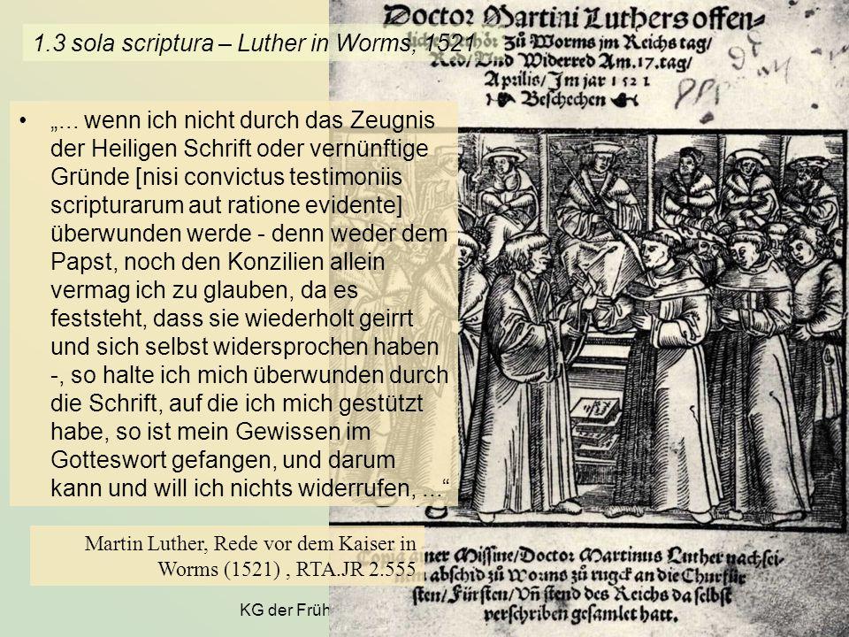 KG der Frühen Neuzeit - WS 2006/07 - Theologie 5 1.3 sola scriptura – Luther in Worms, 1521... wenn ich nicht durch das Zeugnis der Heiligen Schrift o