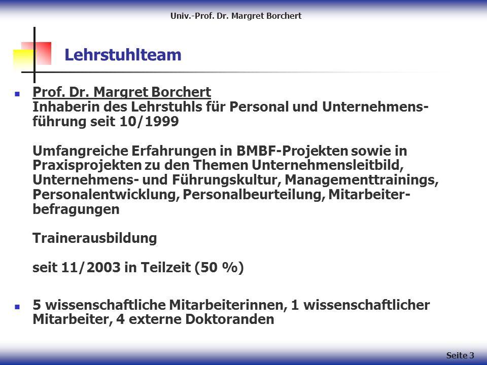 Univ.-Prof. Dr. Margret Borchert Seite 3 Lehrstuhlteam Prof. Dr. Margret Borchert Inhaberin des Lehrstuhls für Personal und Unternehmens- führung seit