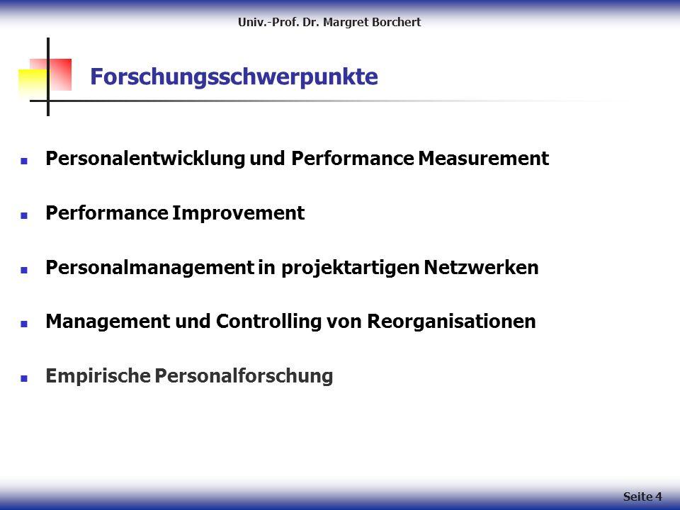 Univ.-Prof. Dr. Margret Borchert Seite 4 Forschungsschwerpunkte Personalentwicklung und Performance Measurement Performance Improvement Personalmanage