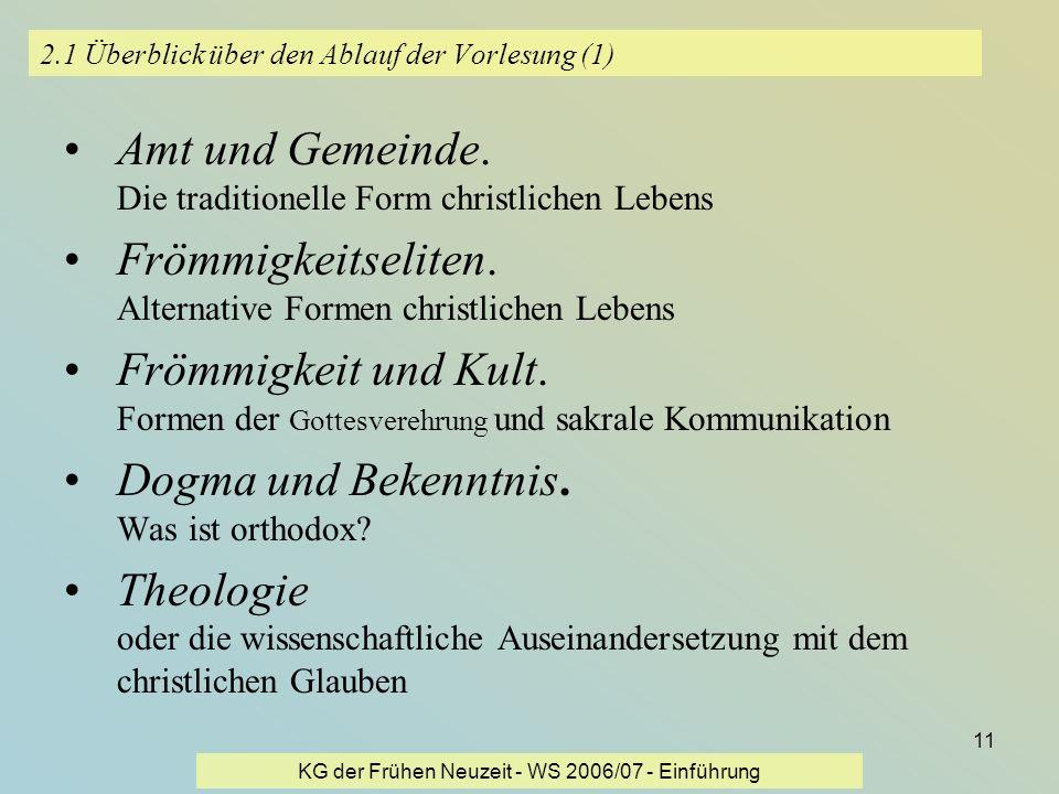 KG der Frühen Neuzeit - WS 2006/07 - Einführung 11 2.1 Überblick über den Ablauf der Vorlesung (1) Amt und Gemeinde. Die traditionelle Form christlich