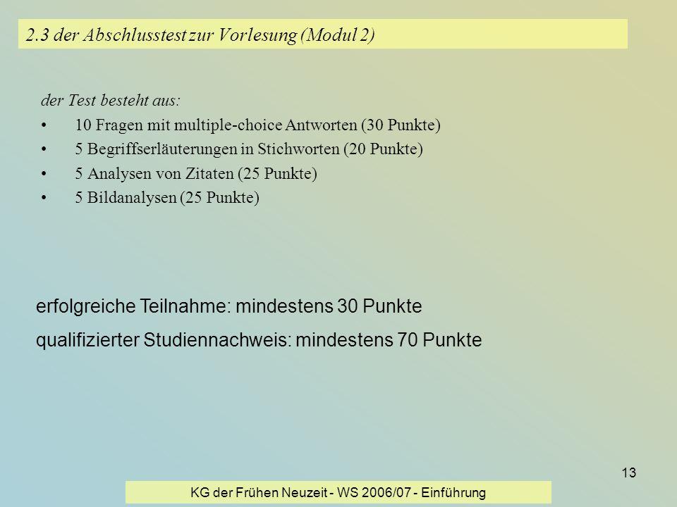 KG der Frühen Neuzeit - WS 2006/07 - Einführung 13 2.3 der Abschlusstest zur Vorlesung (Modul 2) der Test besteht aus: 10 Fragen mit multiple-choice A