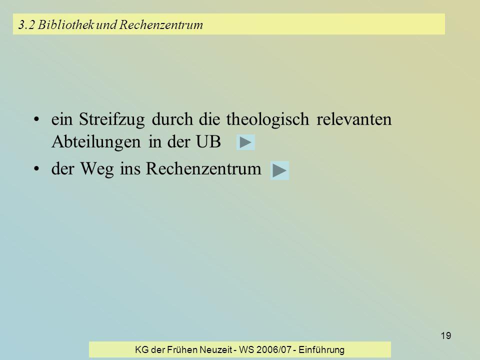 KG der Frühen Neuzeit - WS 2006/07 - Einführung 19 3.2 Bibliothek und Rechenzentrum ein Streifzug durch die theologisch relevanten Abteilungen in der
