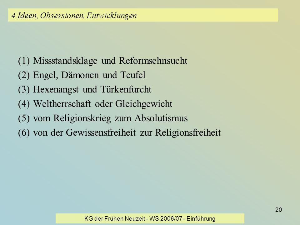 KG der Frühen Neuzeit - WS 2006/07 - Einführung 20 4 Ideen, Obsessionen, Entwicklungen (1)Missstandsklage und Reformsehnsucht (2)Engel, Dämonen und Te
