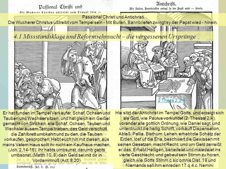 KG der Frühen Neuzeit - WS 2006/07 - Einführung 22 4.1 Missstandsklage und Reformsehnsucht – die vergessenen Ursprünge 2 Thess 2,3-4 Passional Christi
