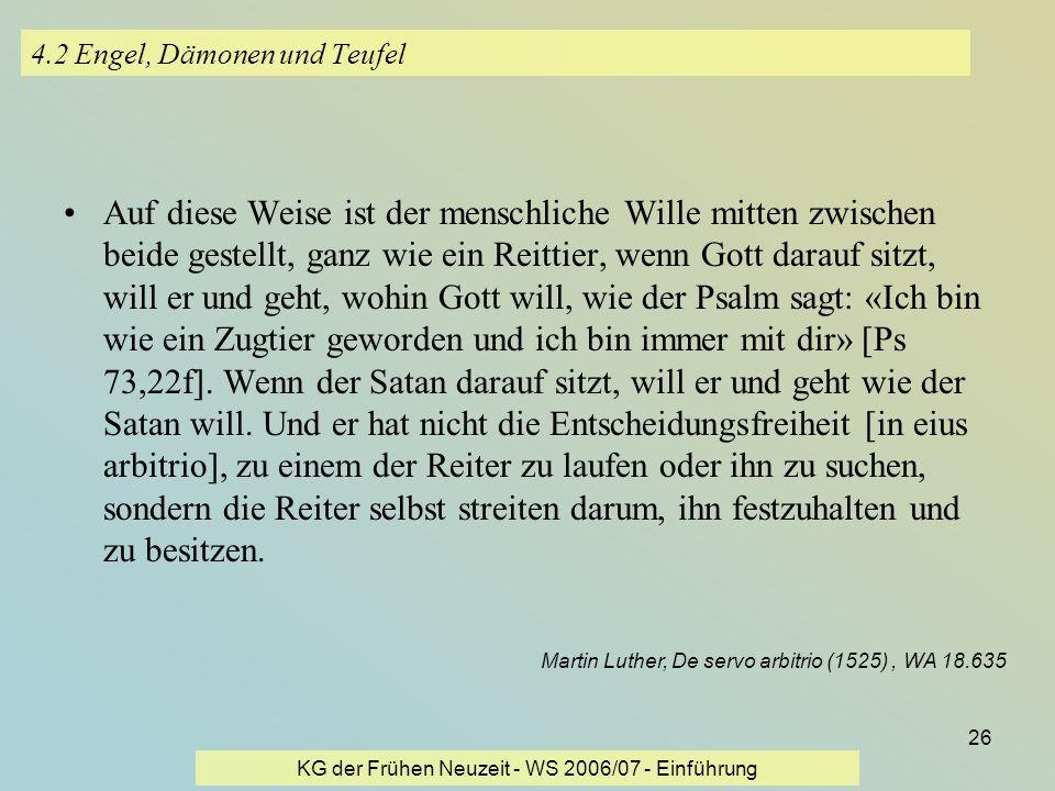 KG der Frühen Neuzeit - WS 2006/07 - Einführung 26 4.2 Engel, Dämonen und Teufel Auf diese Weise ist der menschliche Wille mitten zwischen beide geste