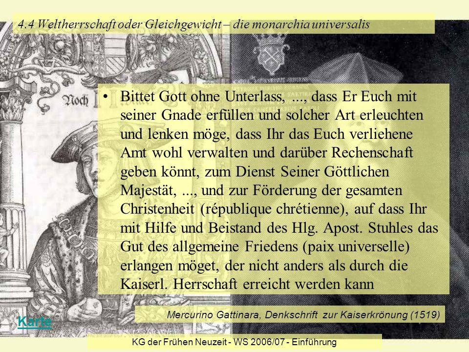 KG der Frühen Neuzeit - WS 2006/07 - Einführung 31 4.4 Weltherrschaft oder Gleichgewicht – die monarchia universalis Bittet Gott ohne Unterlass,..., d