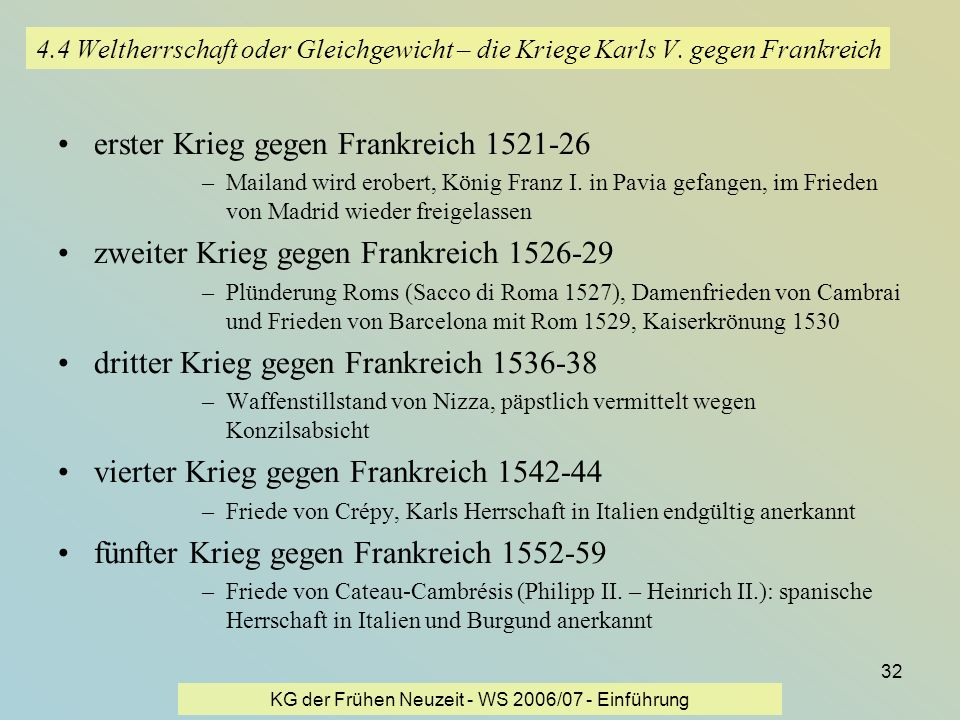 KG der Frühen Neuzeit - WS 2006/07 - Einführung 32 4.4 Weltherrschaft oder Gleichgewicht – die Kriege Karls V. gegen Frankreich erster Krieg gegen Fra