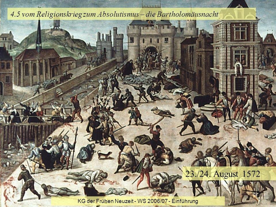 KG der Frühen Neuzeit - WS 2006/07 - Einführung 35 4.5 vom Religionskrieg zum Absolutismus – die Bartholomäusnacht 23./24. August 1572