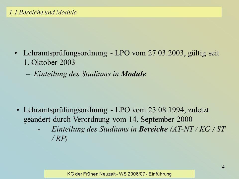 KG der Frühen Neuzeit - WS 2006/07 - Einführung 4 1.1 Bereiche und Module Lehramtsprüfungsordnung - LPO vom 27.03.2003, gültig seit 1. Oktober 2003 –E