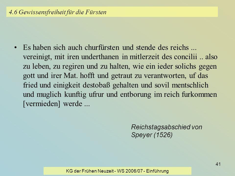 KG der Frühen Neuzeit - WS 2006/07 - Einführung 41 4.6 Gewissensfreiheit für die Fürsten Es haben sich auch churfürsten und stende des reichs... verei