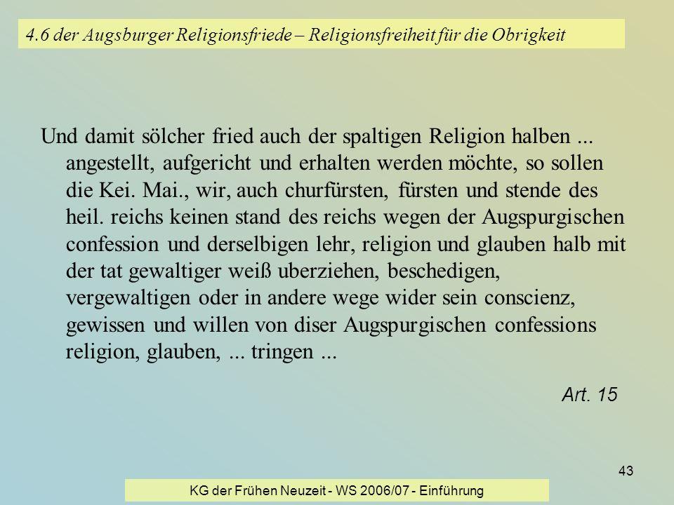 KG der Frühen Neuzeit - WS 2006/07 - Einführung 43 4.6 der Augsburger Religionsfriede – Religionsfreiheit für die Obrigkeit Und damit sölcher fried au