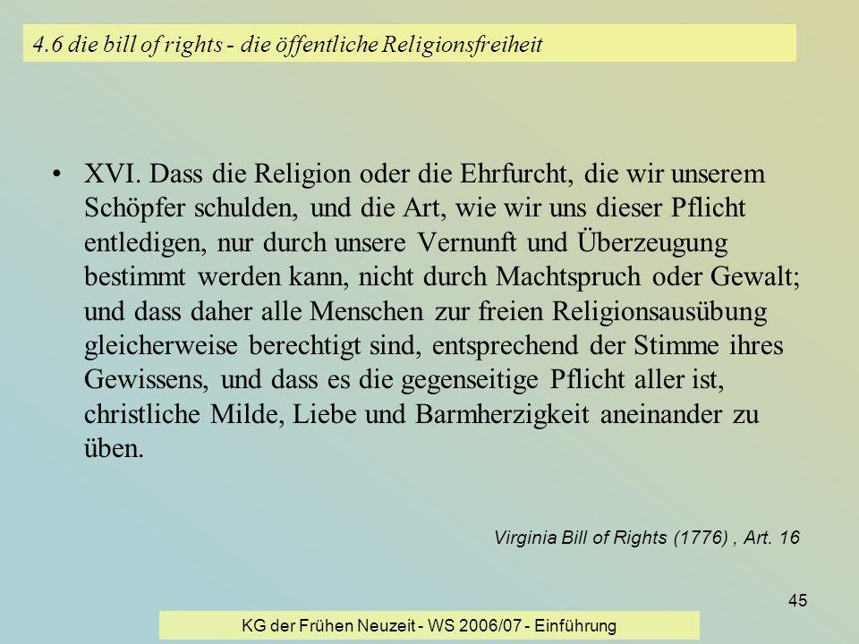 KG der Frühen Neuzeit - WS 2006/07 - Einführung 45 4.6 die bill of rights - die öffentliche Religionsfreiheit XVI. Dass die Religion oder die Ehrfurch