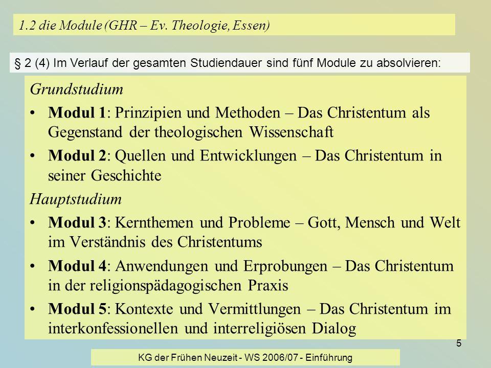 KG der Frühen Neuzeit - WS 2006/07 - Einführung 5 1.2 die Module (GHR – Ev. Theologie, Essen) Grundstudium Modul 1: Prinzipien und Methoden – Das Chri