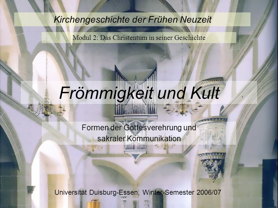 Kirchengeschichte der Frühen Neuzeit Modul 2: Das Christentum in seiner Geschichte Universität Duisburg-Essen, Winter-Semester 2006/07 Frömmigkeit und