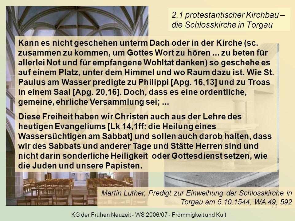 KG der Frühen Neuzeit - WS 2006/07 - Frömmigkeit und Kult 13 2.1 protestantischer Kirchbau – die Schlosskirche in Torgau Kann es nicht geschehen unter