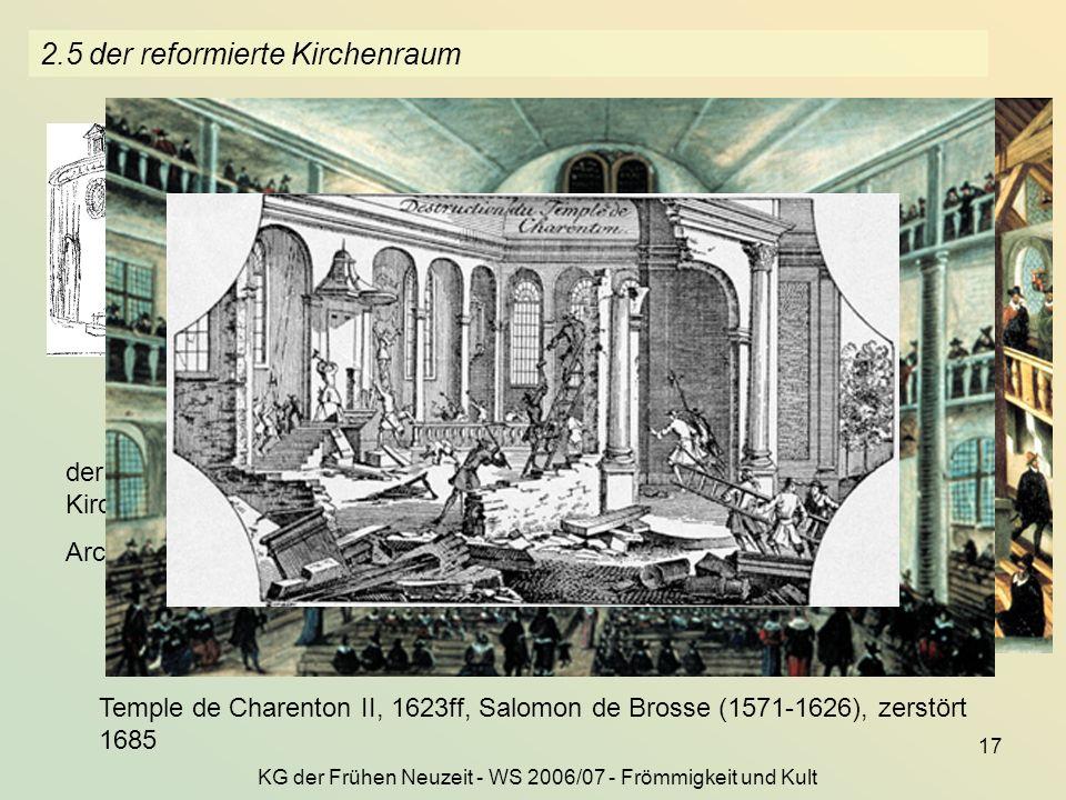 KG der Frühen Neuzeit - WS 2006/07 - Frömmigkeit und Kult 17 2.5 der reformierte Kirchenraum der Temple (= reformierte Kirche) von Lyon, 1564-67 Archi