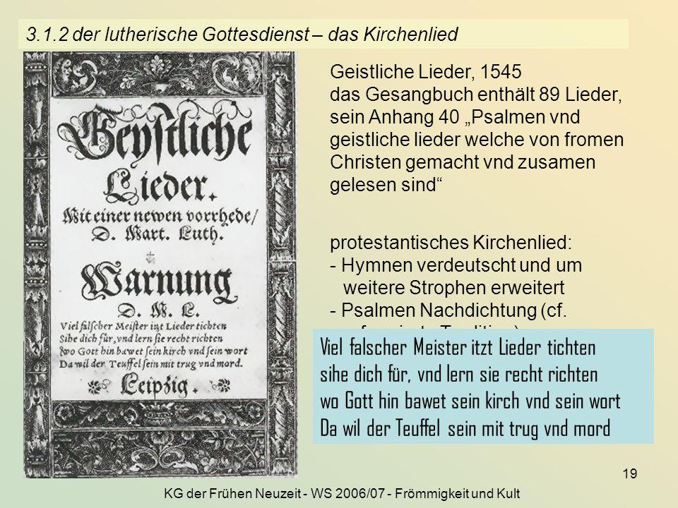 KG der Frühen Neuzeit - WS 2006/07 - Frömmigkeit und Kult 19 3.1.2 der lutherische Gottesdienst – das Kirchenlied Geistliche Lieder, 1545 das Gesangbu