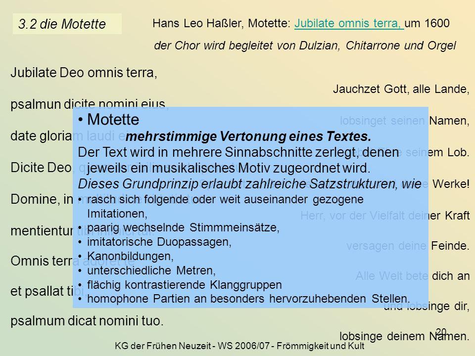 KG der Frühen Neuzeit - WS 2006/07 - Frömmigkeit und Kult 20 3.2 die Motette Hans Leo Haßler, Motette: Jubilate omnis terra, um 1600Jubilate omnis ter