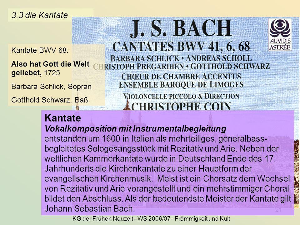 KG der Frühen Neuzeit - WS 2006/07 - Frömmigkeit und Kult 21 3.3 die Kantate Kantate BWV 68: Also hat Gott die Welt geliebet, 1725 Barbara Schlick, So