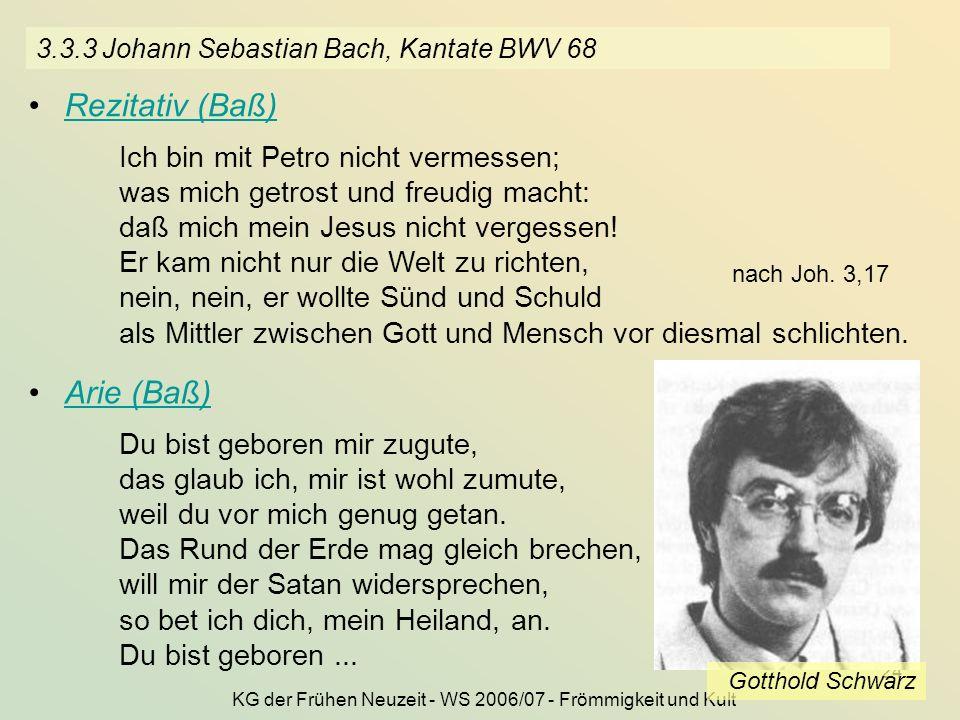 KG der Frühen Neuzeit - WS 2006/07 - Frömmigkeit und Kult 24 3.3.3 Johann Sebastian Bach, Kantate BWV 68 Rezitativ (Baß) Ich bin mit Petro nicht verme