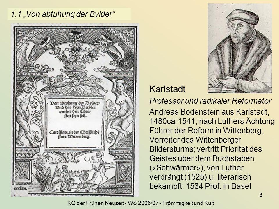 KG der Frühen Neuzeit - WS 2006/07 - Frömmigkeit und Kult 3 1.1 Von abtuhung der Bylder Karlstadt Professor und radikaler Reformator Andreas Bodenstei