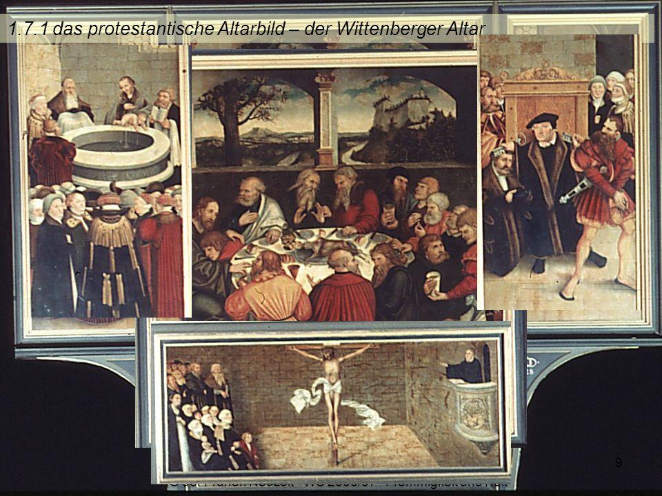 KG der Frühen Neuzeit - WS 2006/07 - Frömmigkeit und Kult 9 1.7.1 das protestantische Altarbild – der Wittenberger Altar