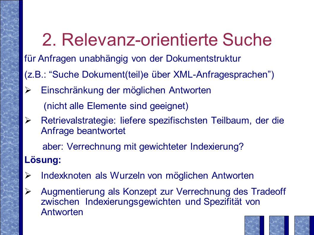 2. Relevanz-orientierte Suche für Anfragen unabhängig von der Dokumentstruktur (z.B.: Suche Dokument(teil)e über XML-Anfragesprachen) Einschränkung de