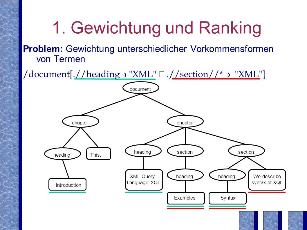 1. Gewichtung und Ranking Problem: Gewichtung unterschiedlicher Vorkommensformen von Termen /document[.//heading