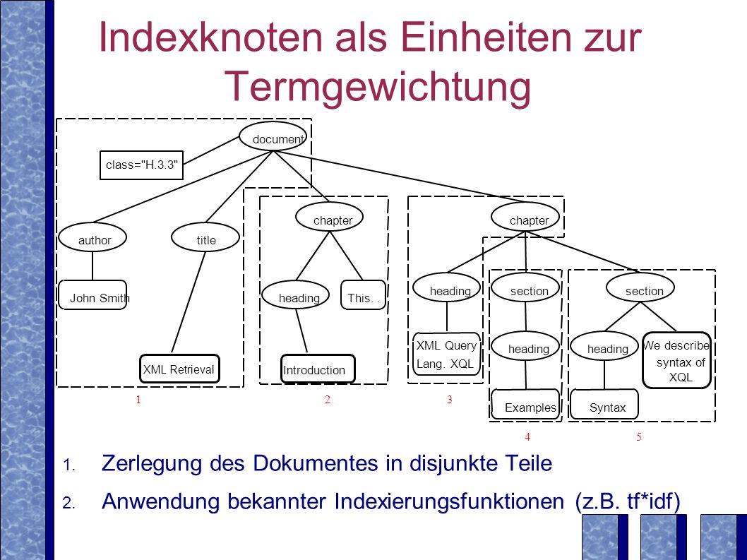 Indexknoten als Einheiten zur Termgewichtung 1. Zerlegung des Dokumentes in disjunkte Teile 2.