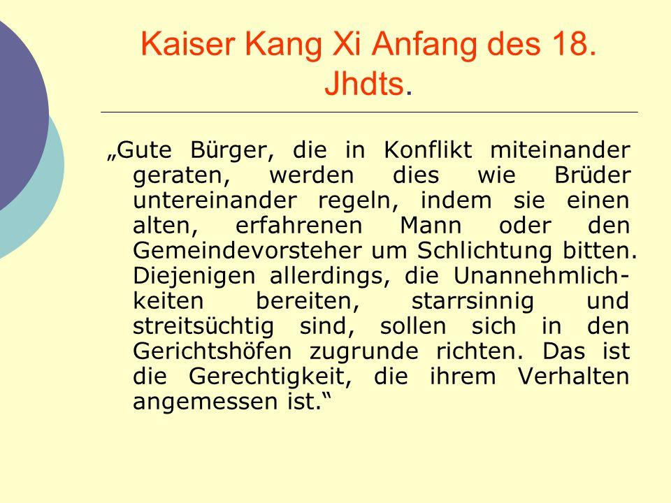 Kaiser Kang Xi Anfang des 18. Jhdts. Gute B ü rger, die in Konflikt miteinander geraten, werden dies wie Br ü der untereinander regeln, indem sie eine