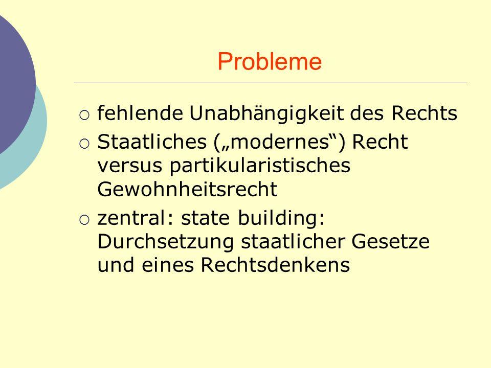 Probleme fehlende Unabh ä ngigkeit des Rechts Staatliches ( modernes ) Recht versus partikularistisches Gewohnheitsrecht zentral: state building: Durc