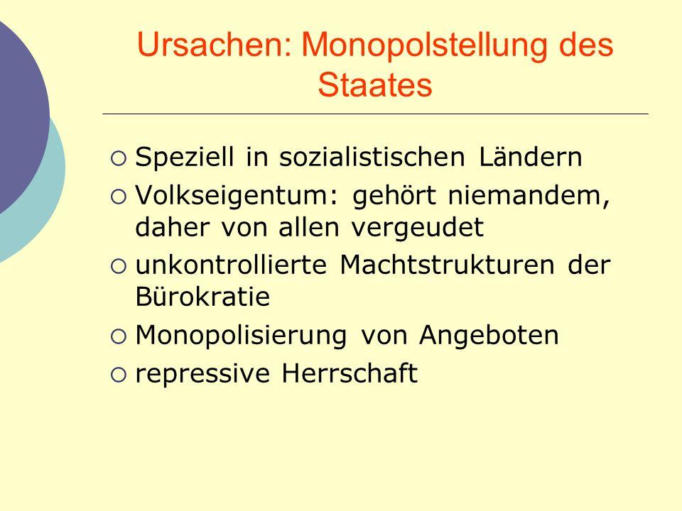 Ursachen: Monopolstellung des Staates Speziell in sozialistischen L ä ndern Volkseigentum: geh ö rt niemandem, daher von allen vergeudet unkontrollier