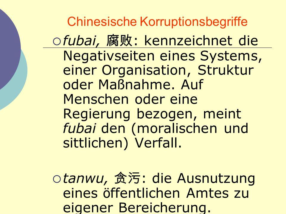 Chinesische Korruptionsbegriffe fubai, : kennzeichnet die Negativseiten eines Systems, einer Organisation, Struktur oder Ma ß nahme. Auf Menschen oder
