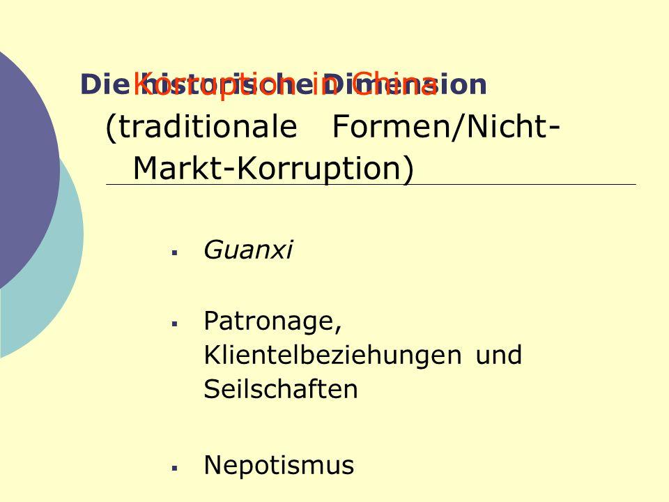 Die historische Dimension Korruption in China (traditionale Formen/Nicht- Markt-Korruption) Guanxi Patronage, Klientelbeziehungen und Seilschaften Nep