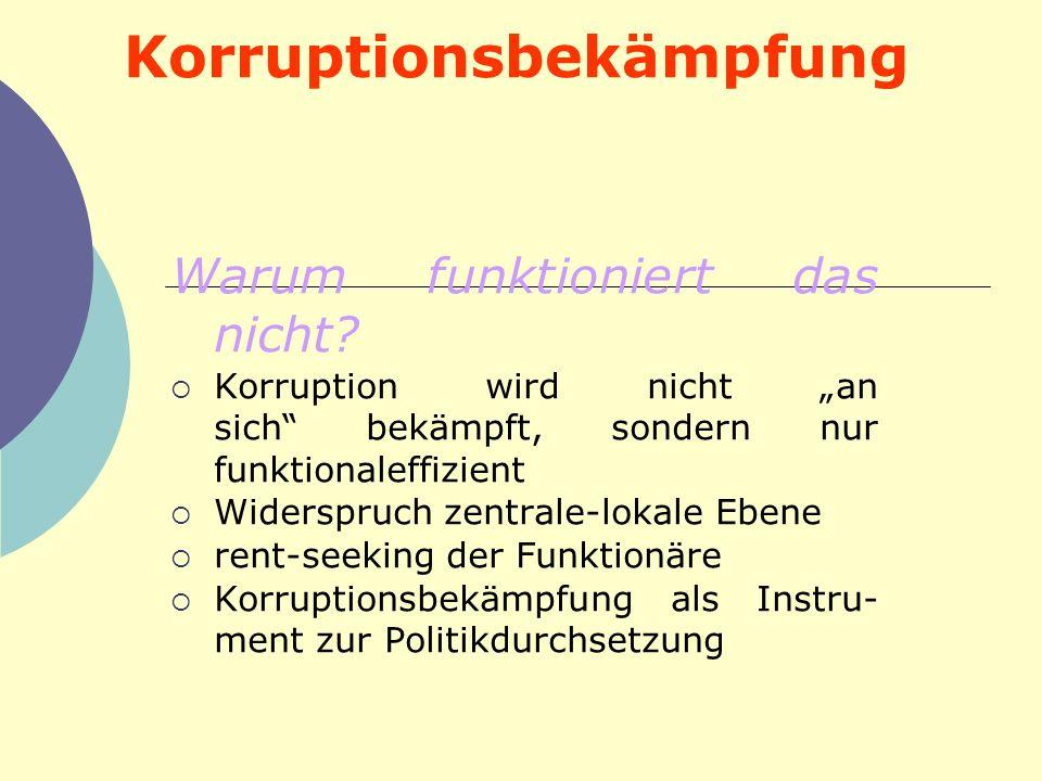 Korruptionsbekämpfung Warum funktioniert das nicht? Korruption wird nicht an sich bekämpft, sondern nur funktionaleffizient Widerspruch zentrale-lokal
