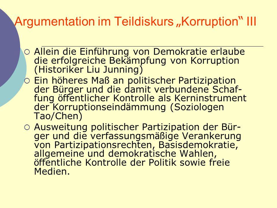 Argumentation im Teildiskurs Korruption III Allein die Einf ü hrung von Demokratie erlaube die erfolgreiche Bek ä mpfung von Korruption (Historiker Li