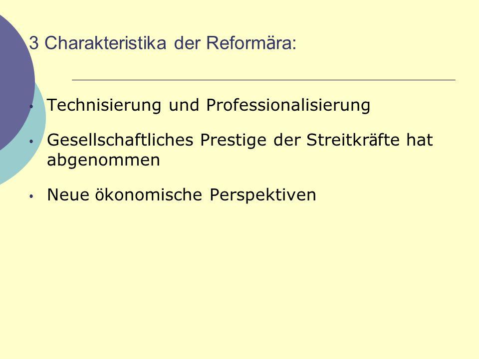 3 Charakteristika der Reform ä ra: Technisierung und Professionalisierung Gesellschaftliches Prestige der Streitkr ä fte hat abgenommen Neue ö konomis