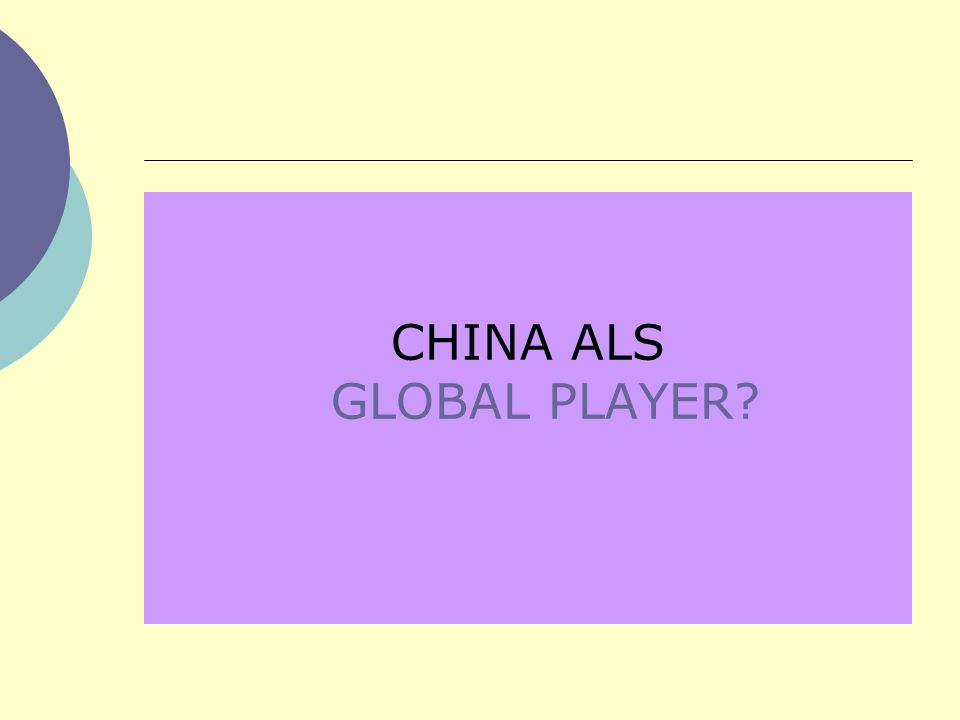 CHINA ALS GLOBAL PLAYER?