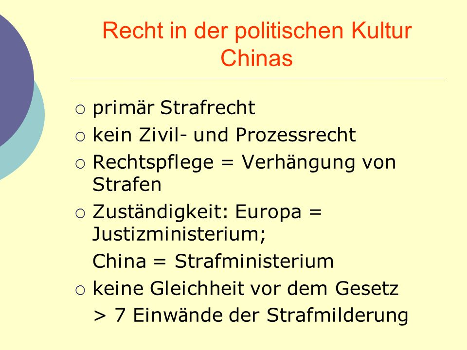 Recht in der politischen Kultur Chinas prim ä r Strafrecht kein Zivil- und Prozessrecht Rechtspflege = Verh ä ngung von Strafen Zust ä ndigkeit: Europ