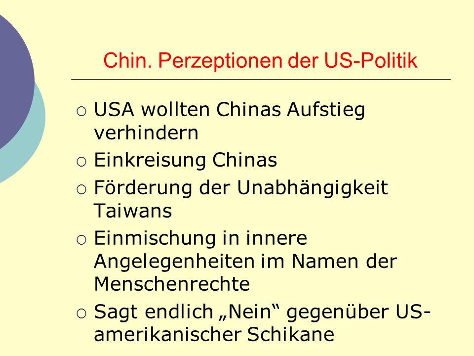 Chin. Perzeptionen der US-Politik USA wollten Chinas Aufstieg verhindern Einkreisung Chinas Förderung der Unabhängigkeit Taiwans Einmischung in innere