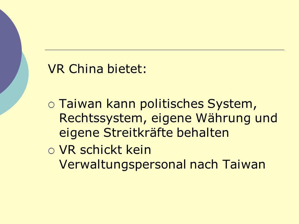 VR China bietet: Taiwan kann politisches System, Rechtssystem, eigene Währung und eigene Streitkräfte behalten VR schickt kein Verwaltungspersonal nac