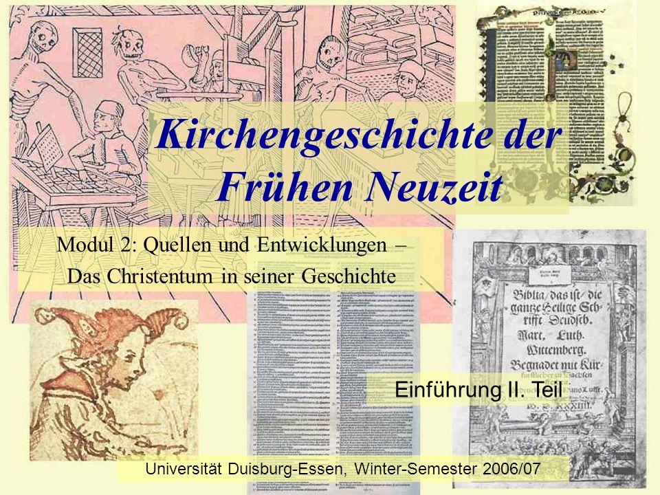 Kirchengeschichte der Frühen Neuzeit Modul 2: Quellen und Entwicklungen – Das Christentum in seiner Geschichte Universität Duisburg-Essen, Winter-Seme