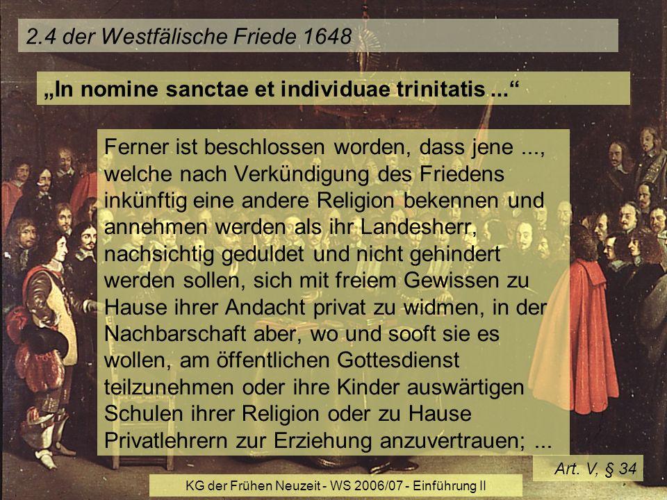 KG der Frühen Neuzeit - WS 2006/07 - Einführung II 11 2.4 der Westfälische Friede 1648 Ferner ist beschlossen worden, dass jene..., welche nach Verkün