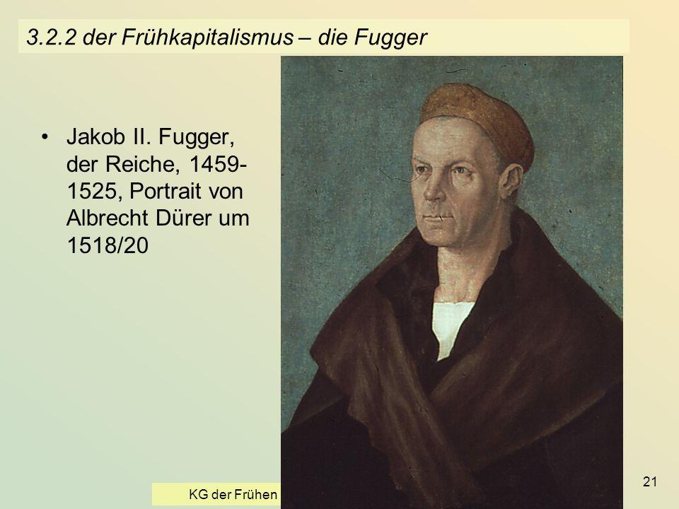 KG der Frühen Neuzeit - WS 2006/07 - Einführung II 21 3.2.2 der Frühkapitalismus – die Fugger Jakob II. Fugger, der Reiche, 1459- 1525, Portrait von A